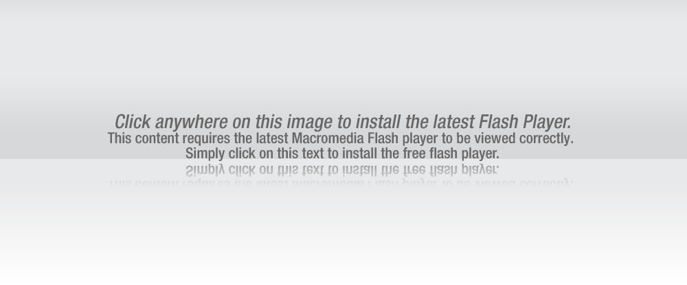Click anywhere on this image to install the latest Flash Player. This content requires the latest Macromedia Flash player to be viewed correctly. Simply click on this text to install the free flash player.